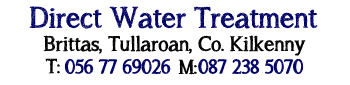Direct Water Treatment, Tullyroan, Co. Kilkenny, Ireland.  Water softeners, drinking water, filtration units. Lime, iron & bacteria removal service.